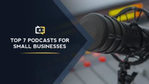 The Top 7 Small Business Podcasts