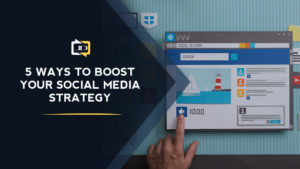 5 Ways to Boost Your Social Media Marketing Strategy