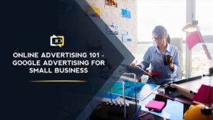 Online Advertising 101 – Google Advertising for Small Business