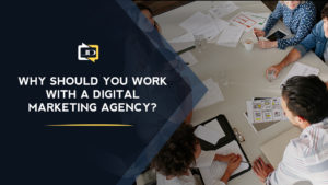 Why Should You Work with a Digital Marketing Agency?