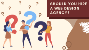 Should You Hire A Web Design Agency?
