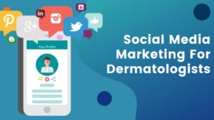 How to Maximize Social Media Marketing for Dermatologists