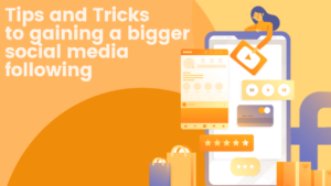 Tips and Tricks to Gaining a Bigger Social Media Following