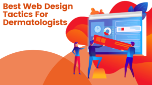 Best Web Design Tactics for Dermatologists