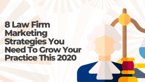 8 Law Firm Marketing Strategies to Grow Your Practice This 2020