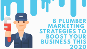 8 Plumber Marketing Strategies to Boost Your Business This 2020