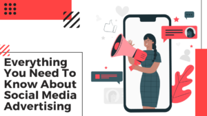 Everything You Need to Know About Social Media Advertising