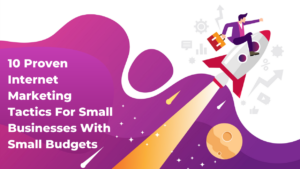 10 Proven Internet Marketing Tactics for Small Businesses with Small Budgets