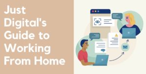 Just Digital's Guide to Working From Home