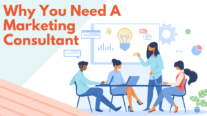 Marketing Consultant: What They Do and Why Your Business Needs One