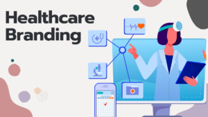 Healthcare Branding: How to Make Your Healthcare Brand Stand Out