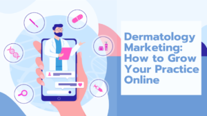 Dermatology Marketing: How to Grow Your Practice Online