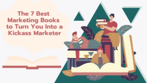 The 7 Best Marketing Books To Turn You Into a Kickass Marketer