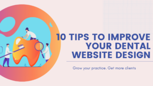 10 Tips To Improve Your Dental Website Design