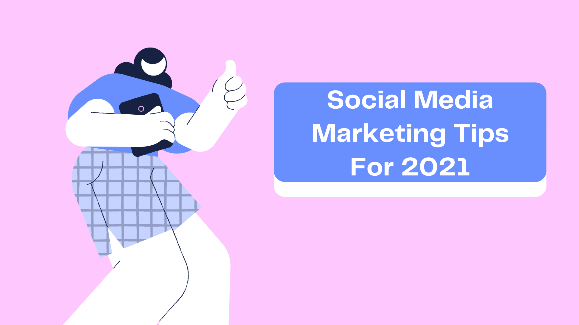 Social Media Marketing Tips 2021