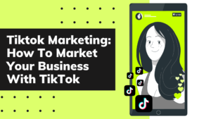 TikTok Marketing: How To Market Your Business With TikTok