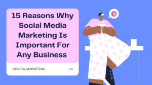 Why Social Media Marketing Is Important For Any Business